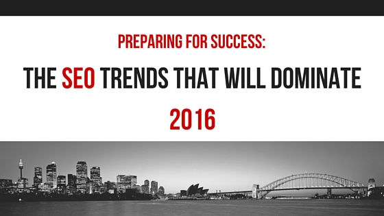 Preparing For Success: The SEO Trends That Will Dominate 2016
